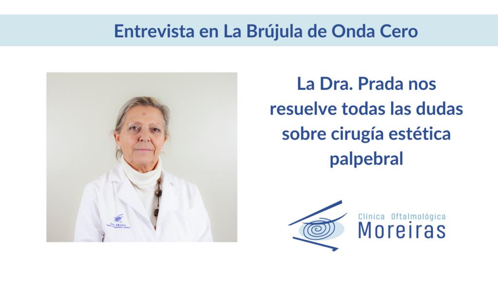 Dra Prada blefaroplastia oculoplastia cirugia parpados Brujula Onda Cero